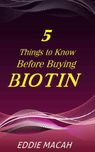 5 Things to Know Before Buying Biotin - Discover the many Benefits of using Biotin, Risks and Side Effects. (English Edition)