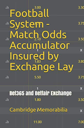 Football System - Match Odds Accumulator Insured by Exchange Lay: Bet365 and Betfair Exchange