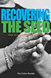 Recovering the Seed: How to Live a Wholehearted Life