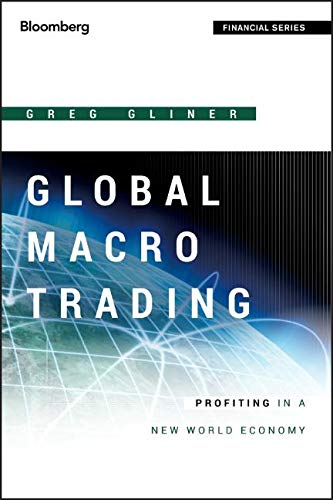 Global Macro Trading: Profiting in a New World Economy (Bloomberg Professional, Band 567)