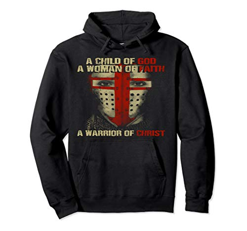 A Child of God A Woman of Faith Warrior of Christ Hoodie