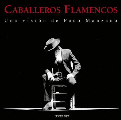 Caballeros Flamencos. Una visión de Paco Manzano (Libros de regalo)