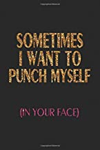 Sometimes I want to punch myself (in your face): funny journals for women Blank Lined Journal 6x9 - Funny Gift for friends