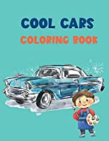 Cool Cars Coloring Book For Kids: A Fun Cars Coloring Book for Toddlers, Kindergarten Kids