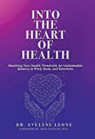 Into the Heart of Health: Reaching Your Health Threshold, an Unshakeable Balance in Mind, Body, and Emotions
