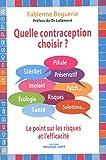 Quelle contraception choisir ? : Pilule, stérilet, préservatif, implant, le point sur les risques et l'efficacité