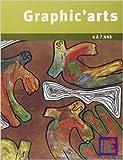 Graphic'arts 4 à 7 ans de Gaëtan Duprey,Sophie Duprey ( 15 novembre 2004 ) - 15/11/2004