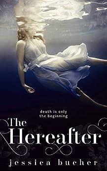 The Hereafter: a dark YA romance by [Jessica Bucher]