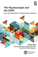 The Psychoanalyst and the Child (The International Psychoanalytical Association Psychoanalytic Ideas and Applications Series)