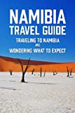Namibia Travel Guide: Traveling to Namibia and Wondering What to Expect: Plan A Wonderful Trip with Namibia Travel Guide