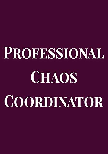 Professional Chaos Coordinator: Appreciation Gifts for Friends, coworker, female and male | Team | Lined Blank Notebook Journal friendship ... a saying on the Front Cover | 7x10 110 pages