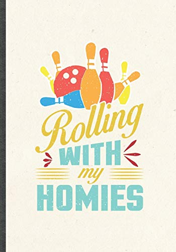 Rolling with My Homies: Funny Blank Lined Bowling Player Notebook/ Journal, Graduation Appreciation Gratitude Thank You Souvenir Gag Gift, Modern Cute Graphic 110 Pages