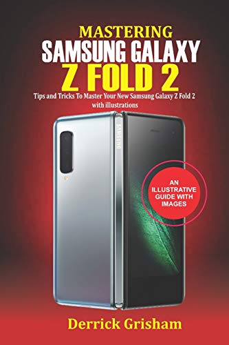 Mastering Samsung Galaxy Z Fold 2: Tips and Tricks to Master your New Samsung Galaxy Z Fold 2 with illustrations