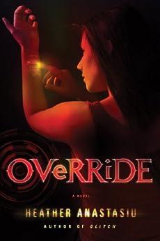 Override (A Glitch Novel Book 2) by [Heather Anastasiu]