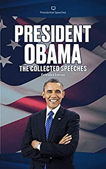 President Obama The Collected Speeches : Extended Edition by [Barack Obama]