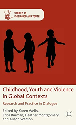 Childhood, Youth and Violence in Global Contexts: Research and Practice in Dialogue (Studies in Childhood and Youth)