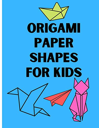Origami Paper Shapes for Kids: This book Contains a Step-by-Step Instructions origami to help kids learn origami easy and fun where there is easy forms and a difficult forms