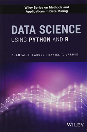 Data Science Using Python and R (Wiley Series on Methods and Applications in Data Mining)