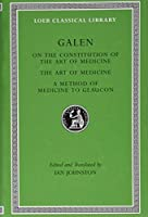 On the Constitution of the Art of Medicine. The Art of Medicine. A Method of Medicine to Glaucon (Loeb Classical Library)