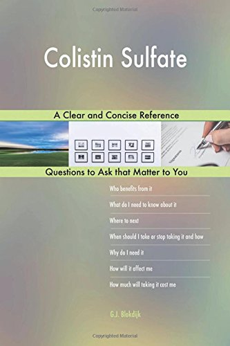 Colistin Sulfate; A Clear and Concise Reference