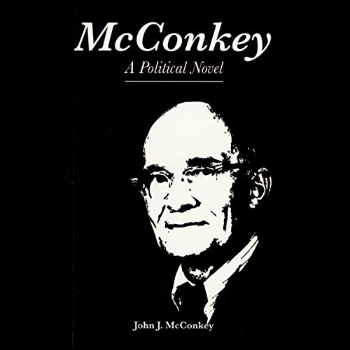 McConkey     A Political Novel              By:                                                                                                                                 John J. McConkey                               Narrated by:                                                                                                                                 Joseph B. Kearns                      Length: 12 hrs and 42 mins     Not rated yet     Overall 0.0