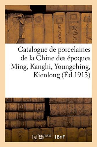 Catalogue de porcelaines de la Chine des époques Ming, Kanghi, Youngching, Kienlong: peintures chinoises, bronzes et émaux cloisonnés chionois, paravents en...