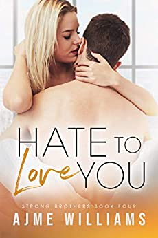 Hate to Love You: Strong Brothers Book 4 by [Ajme Williams]