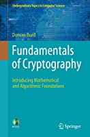 Fundamentals of Cryptography: Introducing Mathematical and Algorithmic Foundations (Undergraduate Topics in Computer Science)