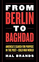 From Berlin to Baghdad: America's Search for Purpose in the Post-Cold War World