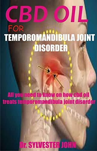 CBD OIL FOR TEMPOROMANDIBULA JOINT DISORDER: All you need to know on how temporomandibula joint disorder (English Edition)