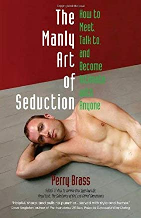 [( The Manly Art of Seduction: How to Meet, Talk To, and Become Intimate with Anyone * * )] [by: Perry Brass] [Nov-2009]