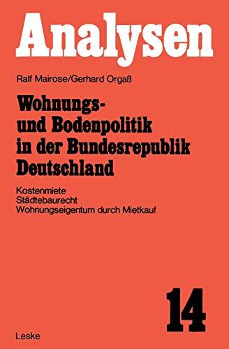 Wohnungs- und Bodenpolitik in der Bundesrepublik Deutschland: Kostenmiete, Städtebaurecht, Wohnungseigentum durch Mietkauf (Analysen ; 14) (German Edition)