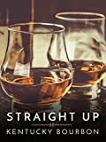 Straight Up: Kentucky Bourbon