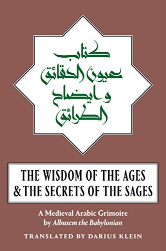 The Wisdom of the Ages and the Secrets of the Sages: A Medieval Arabic Grimoire