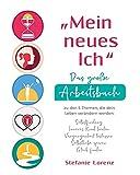 """""""Mein neues Ich"""" - Das große Arbeitsbuch zu den 5 Themen, die dein Leben verändern werden: Selbstfindung, Inneres Kind heilen, Vergangenheit loslassen, Selbstliebe spüren, Glück finden"""