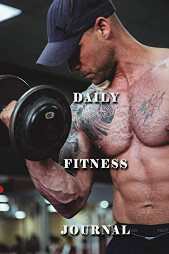 Daily Fitness Journal, It's Time To Build The Body: Daily Fitness Sheet Notebook : Man Muscle Daily Fitness Sheet Notebook : 6x9 inches Notebook to Write In with 100 Pages