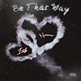 Be That Way (feat. SAB) [Explicit]