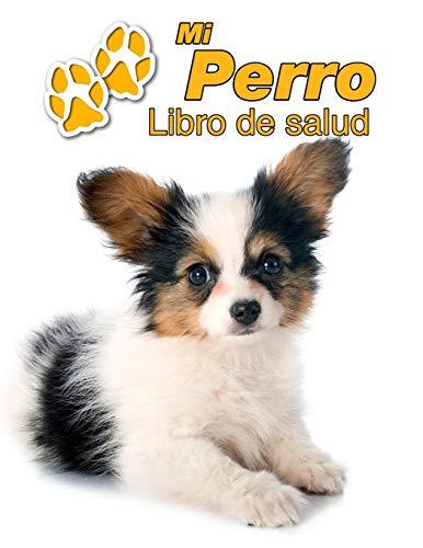 Mi Perro Libro de salud: Papillón Cachorro | 109 páginas 22cm x 28cm | Cuaderno para llenar | Agenda de Vacunas | Seguimiento Médico | Visitas Veterinarias | Diario de un Perro | Contactos