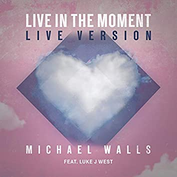 Live In The Moment (feat. Luke J West) [Live]