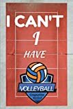 I Can't I have VOLLEYBALL: Journal 6 'x 9' Ruled Volleyball Notebook for Note Taking - Composition notebook | Blank Page Logbook and Workbook for Volley Fans, Girls & Boys, Sports & School | Cover N°2