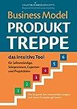 Business Model Produkt-Treppe: Das intuitive Tool für Selbstständige, Solopreneure, Experten und Projektleiter - Ehrenfried Conta Gromberg