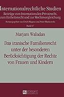 Das Iranische Familienrecht Unter Der Besonderen Beruecksichtigung Der Rechte Von Frauen Und Kindern (Internationalrechtliche Studien)