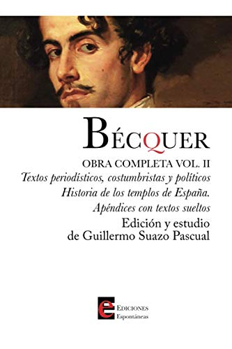 Bécquer. Obra completa, Volumen II: Textos periodísticos, costumbristas y políticos. Historia de los templos de España.