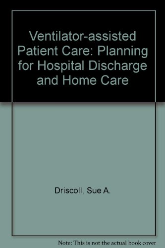 Ventilator-Assisted Patient Care: Planning for Hospital Discharge and Home Care