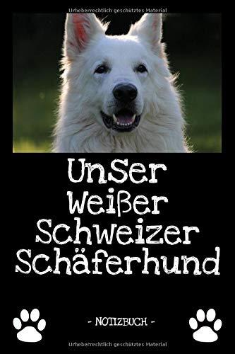 Unser Weißer Schweizer Schäferhund: Hundebesitzer   Hund   Haustier   Notizbuch   Tagebuch   Fotobuch   zur Futter Doku   Geschenk   Idee   liniert + Fotocollage   ca. DIN A5