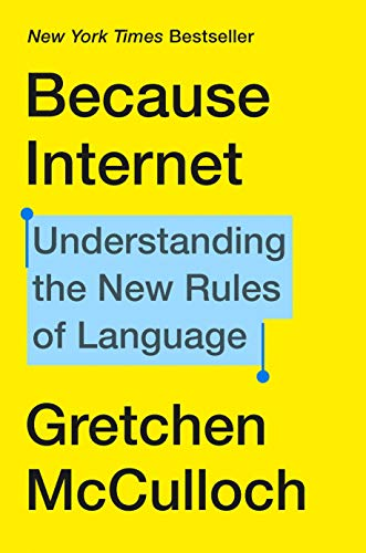 Compare Textbook Prices for Because Internet: Understanding the New Rules of Language Illustrated Edition ISBN 9780735210936 by McCulloch, Gretchen