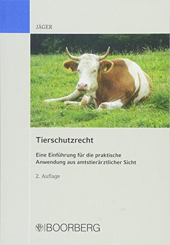 Tierschutzrecht: Eine Einführung für die praktische Anwendung aus amtstierärztlicher Sicht