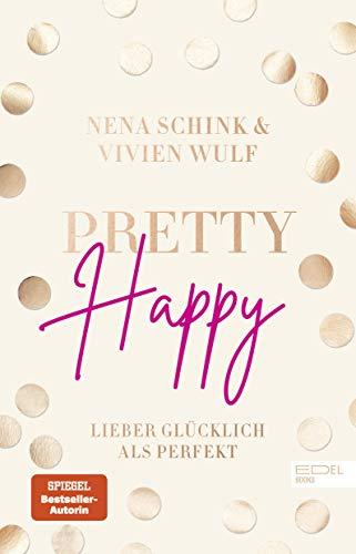 Pretty Happy: Lieber glücklich als perfekt (SPIEGEL-Bestseller)