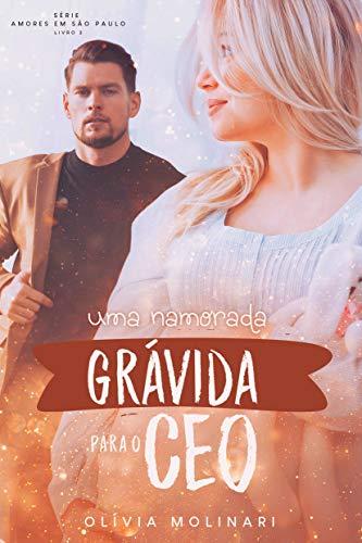 Uma namorada (Grávida) para o CEO (Amores em São Paulo - Livro 2)
