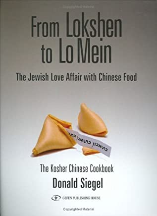 From Lokshen to Lo Mein: The Jewish Love Affair with Chinese Food by Don Siegel (2005-09-01)